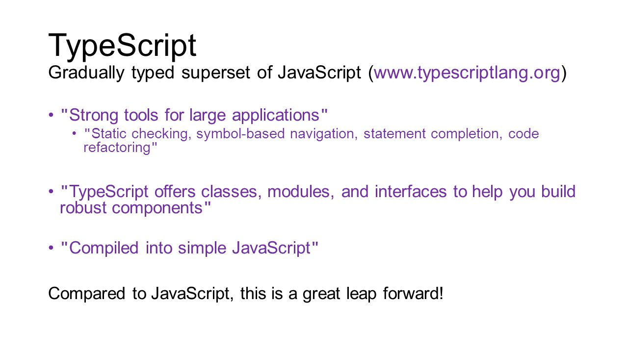TypeScript Gradually typed superset of JavaScript (www. typescriptlang