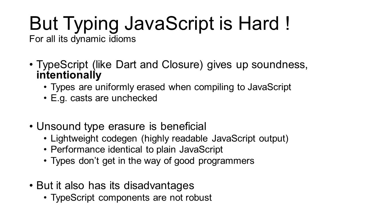 But Typing JavaScript is Hard ! For all its dynamic idioms