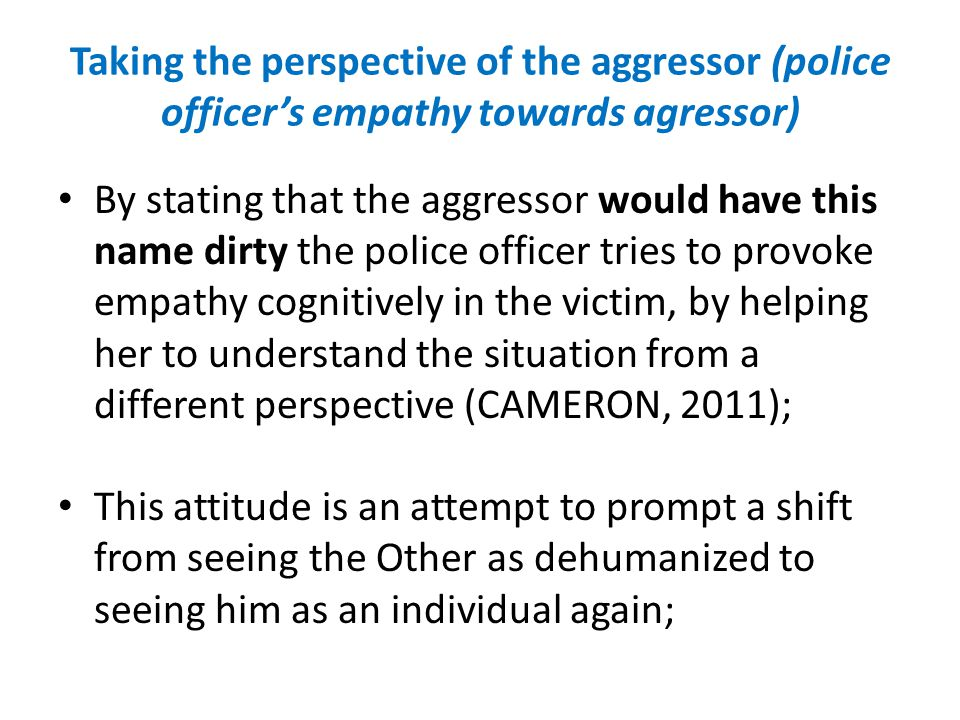 Taking the perspective of the aggressor (police officer's empathy towards agressor)