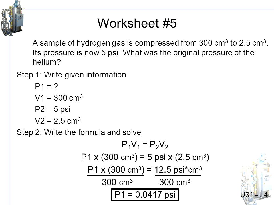 Worksheet #5 P1V1 = P2V2 P1 x (300 cm3) = 5 psi x (2.5 cm3)