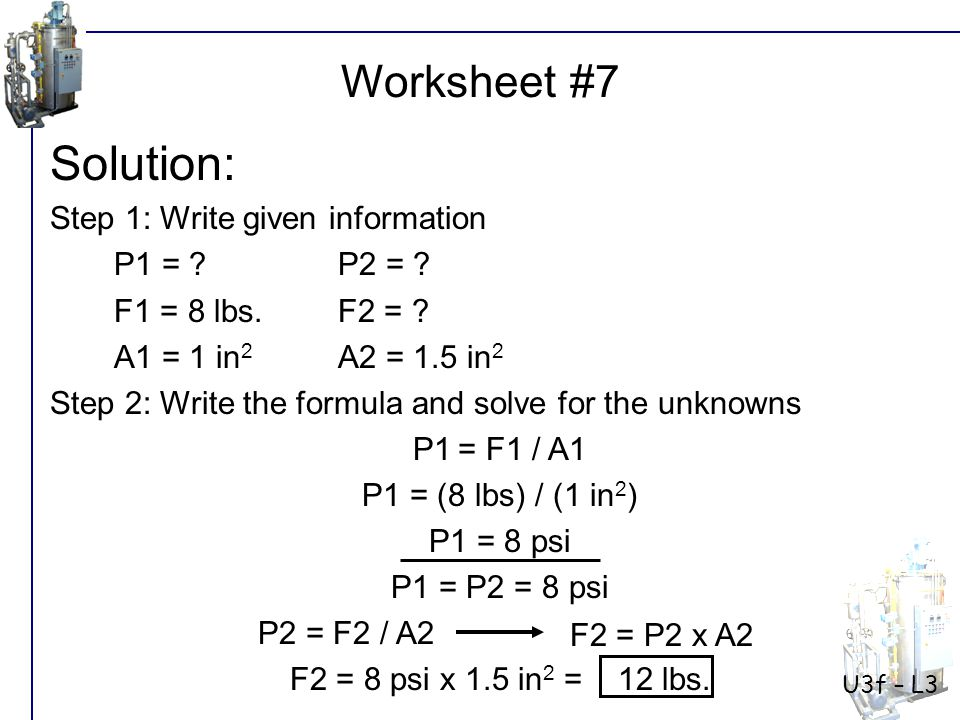 Solution: Worksheet #7 Step 1: Write given information P1 = P2 =