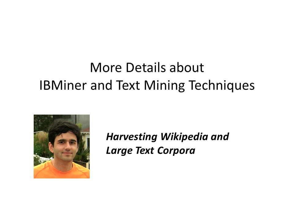 More Details about IBMiner and Text Mining Techniques