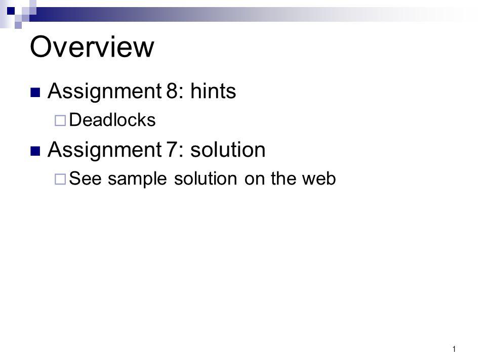 Overview Assignment 8: hints Assignment 7: solution Deadlocks