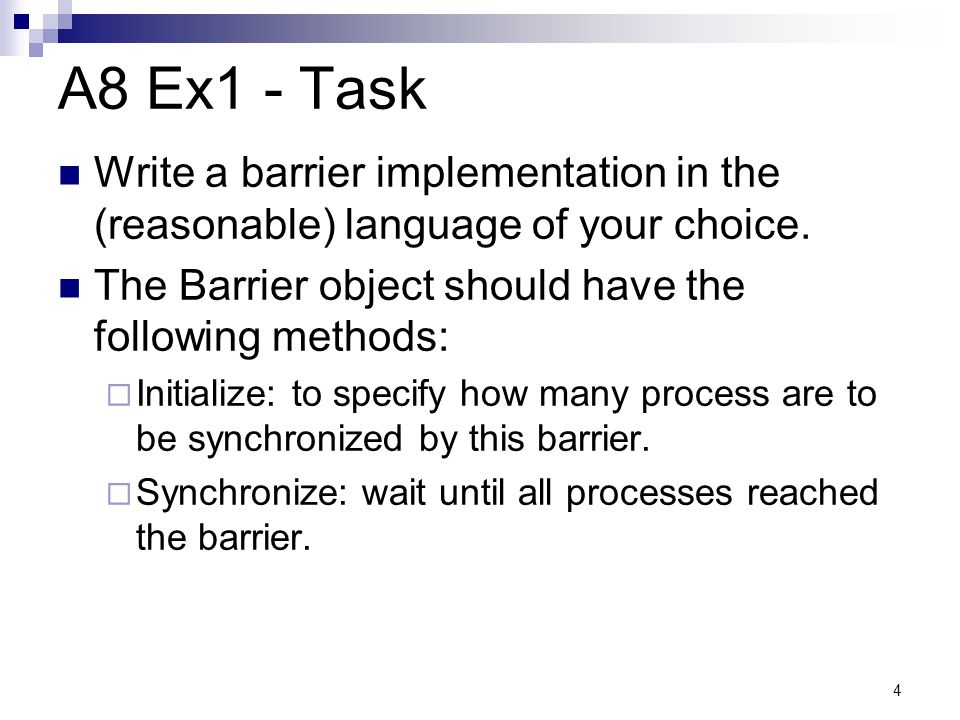 A8 Ex1 - Task Write a barrier implementation in the (reasonable) language of your choice. The Barrier object should have the following methods: