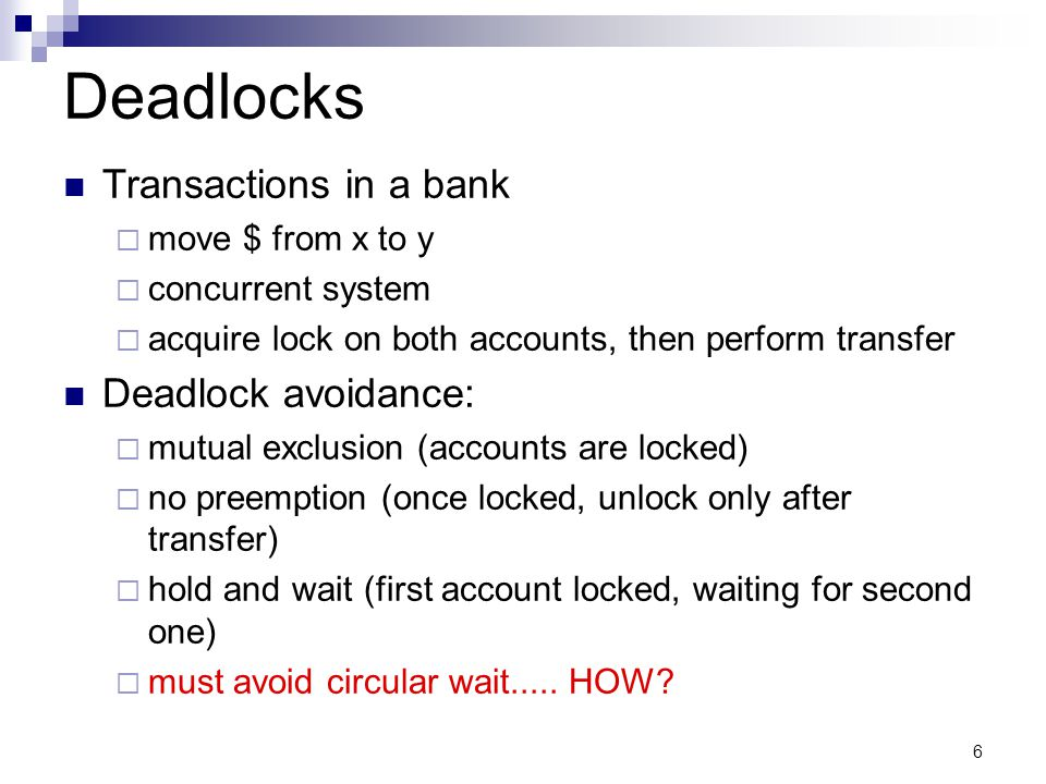Deadlocks Transactions in a bank Deadlock avoidance:
