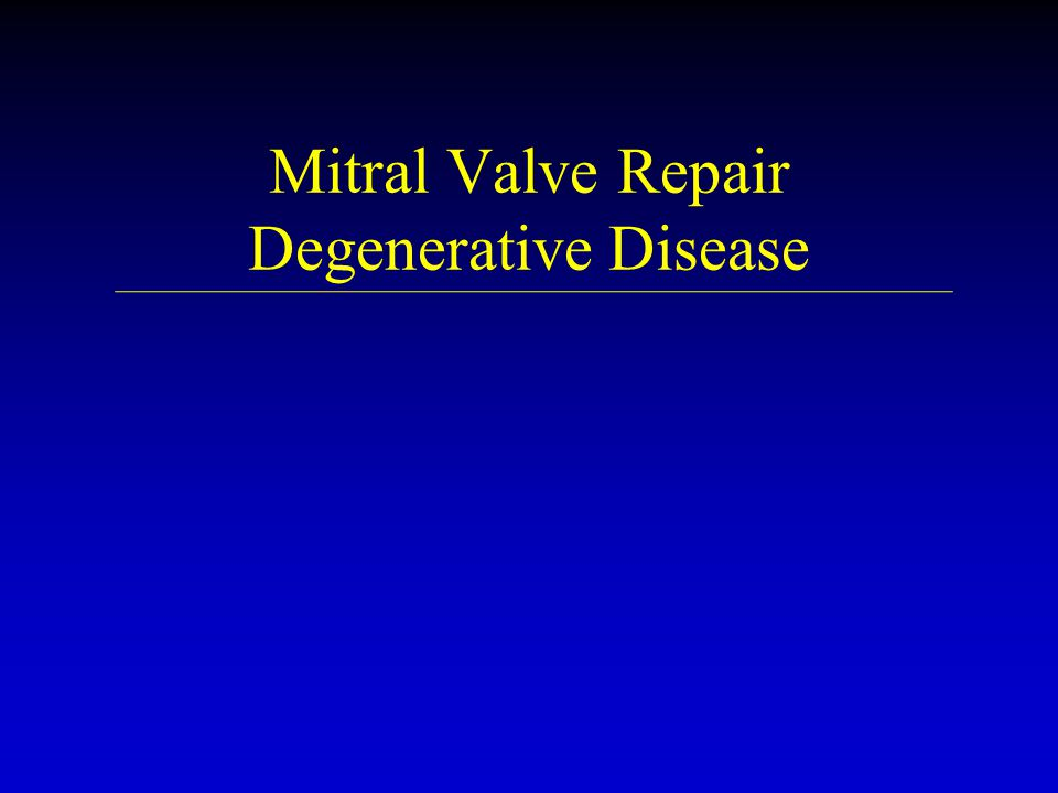 Mitral Valve Repair Degenerative Disease