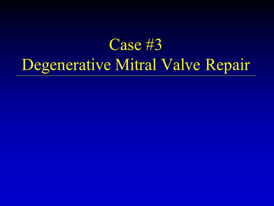 Case #3 Degenerative Mitral Valve Repair