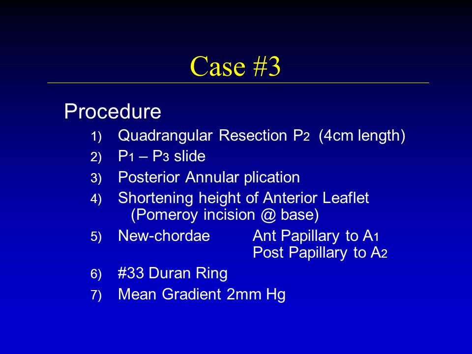 Case #3 Procedure Quadrangular Resection P2 (4cm length) P1 – P3 slide