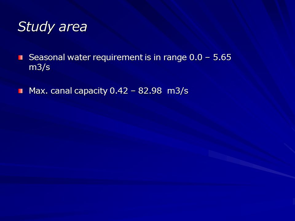Study area Seasonal water requirement is in range 0.0 – 5.65 m3/s