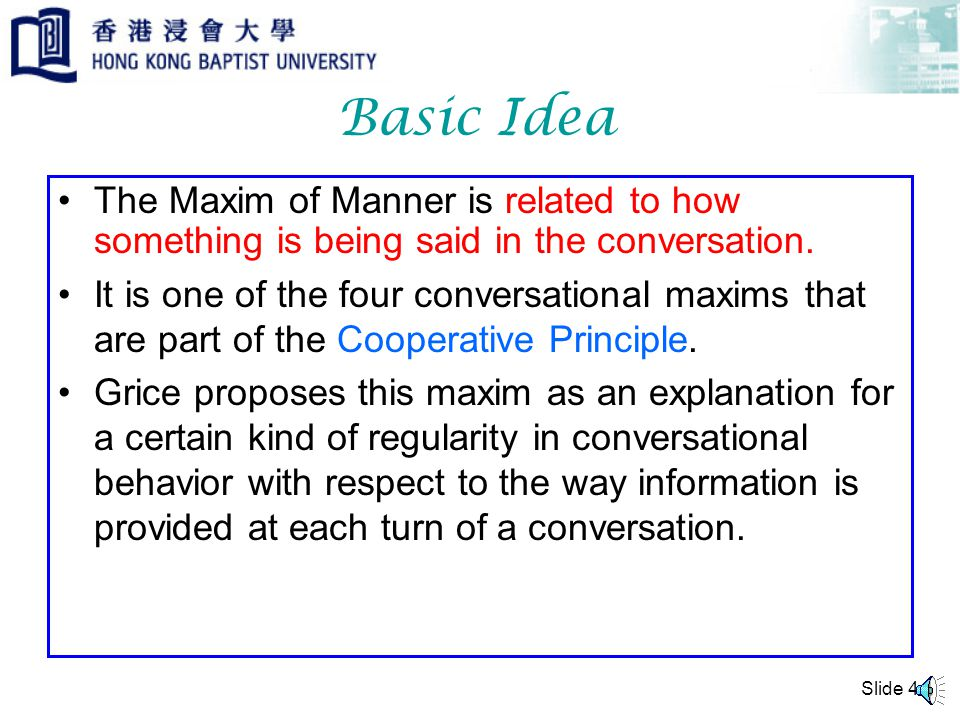Basic Idea The Maxim of Manner is related to how something is being said in the conversation.