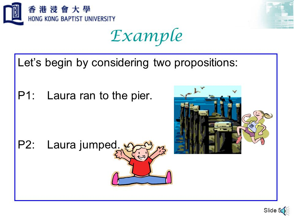 Example Let's begin by considering two propositions: