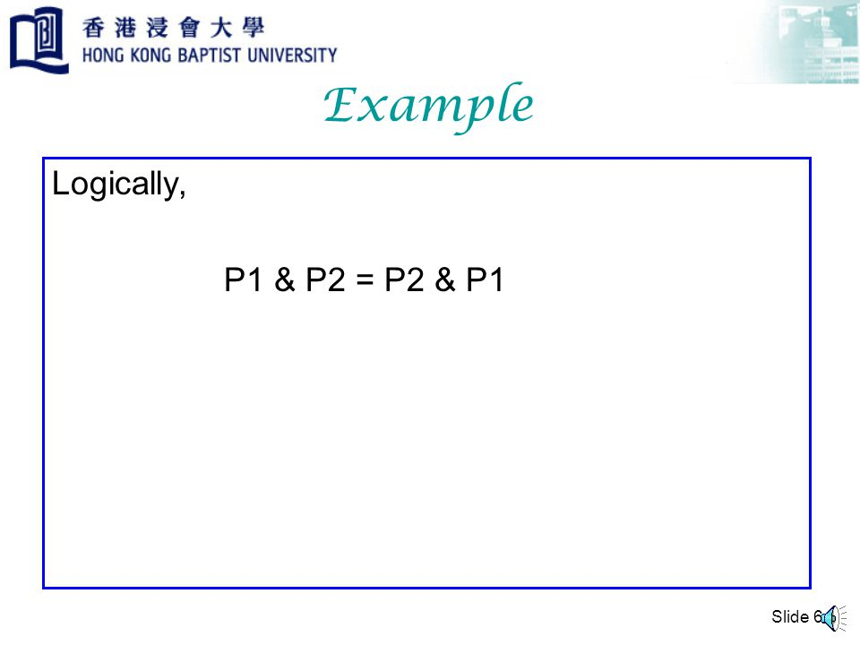 Example Logically, P1 & P2 = P2 & P1 Slide 6