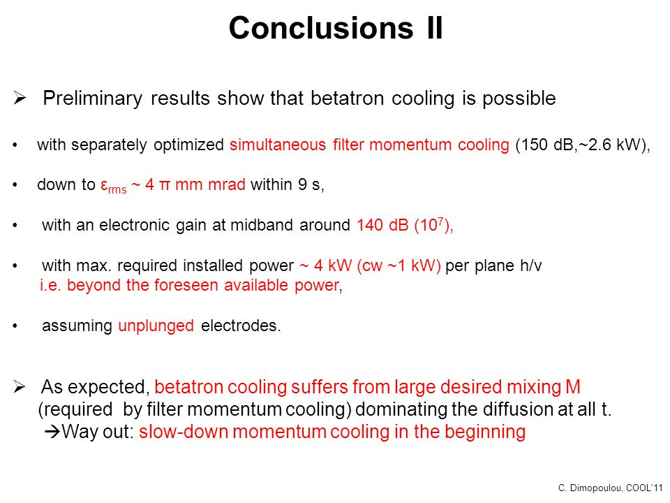 Conclusions II Preliminary results show that betatron cooling is possible.
