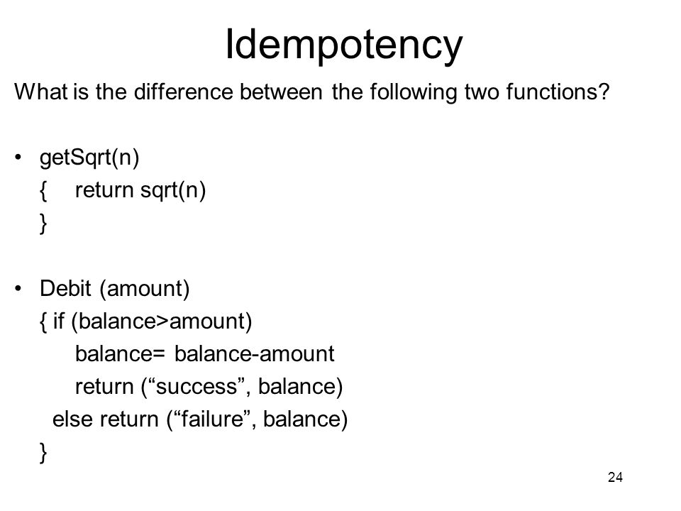 Idempotency What is the difference between the following two functions getSqrt(n) { return sqrt(n)