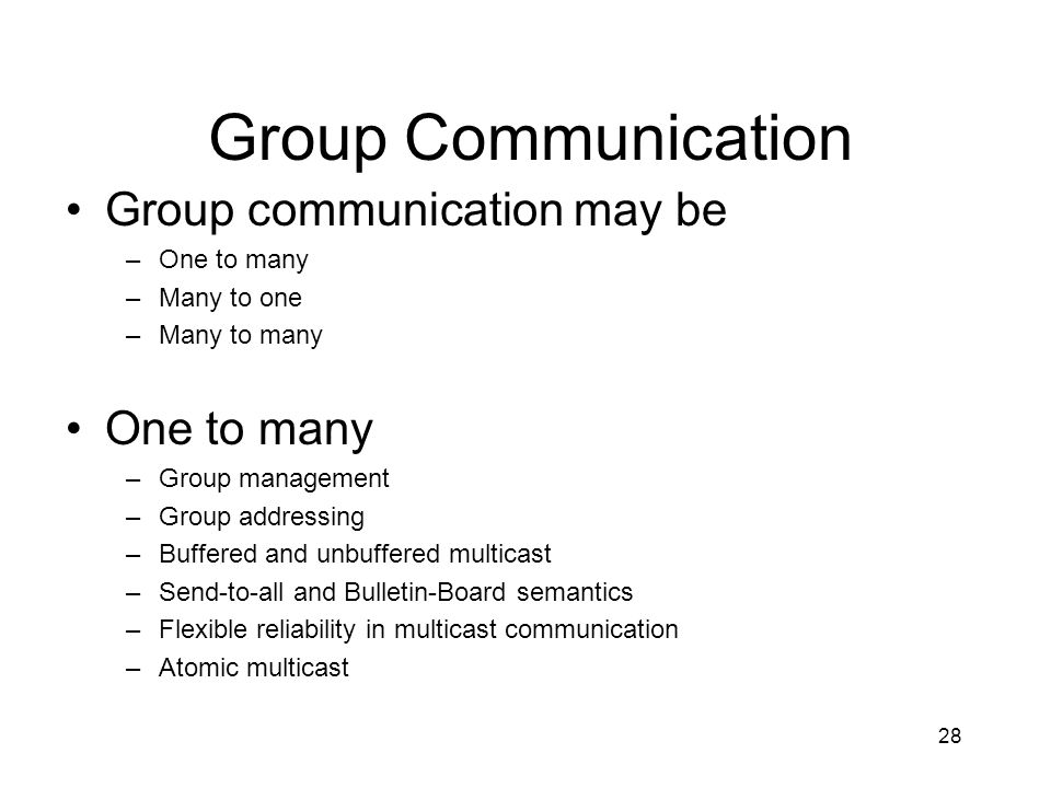 Group Communication Group communication may be One to many Many to one