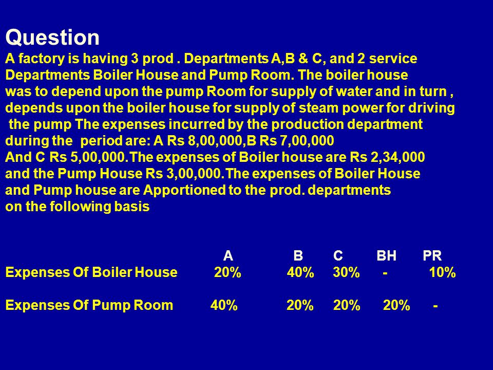 Question A factory is having 3 prod . Departments A,B & C, and 2 service. Departments Boiler House and Pump Room. The boiler house.