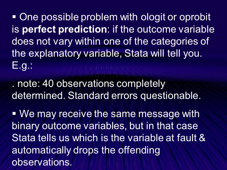 One possible problem with ologit or oprobit is perfect prediction: if the outcome variable does not vary within one of the categories of the explanatory variable, Stata will tell you. E.g.: