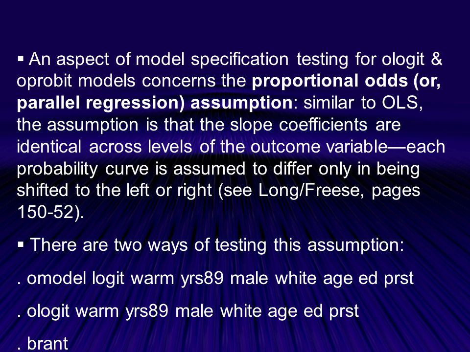 An aspect of model specification testing for ologit & oprobit models concerns the proportional odds (or, parallel regression) assumption: similar to OLS, the assumption is that the slope coefficients are identical across levels of the outcome variable—each probability curve is assumed to differ only in being shifted to the left or right (see Long/Freese, pages 150-52).
