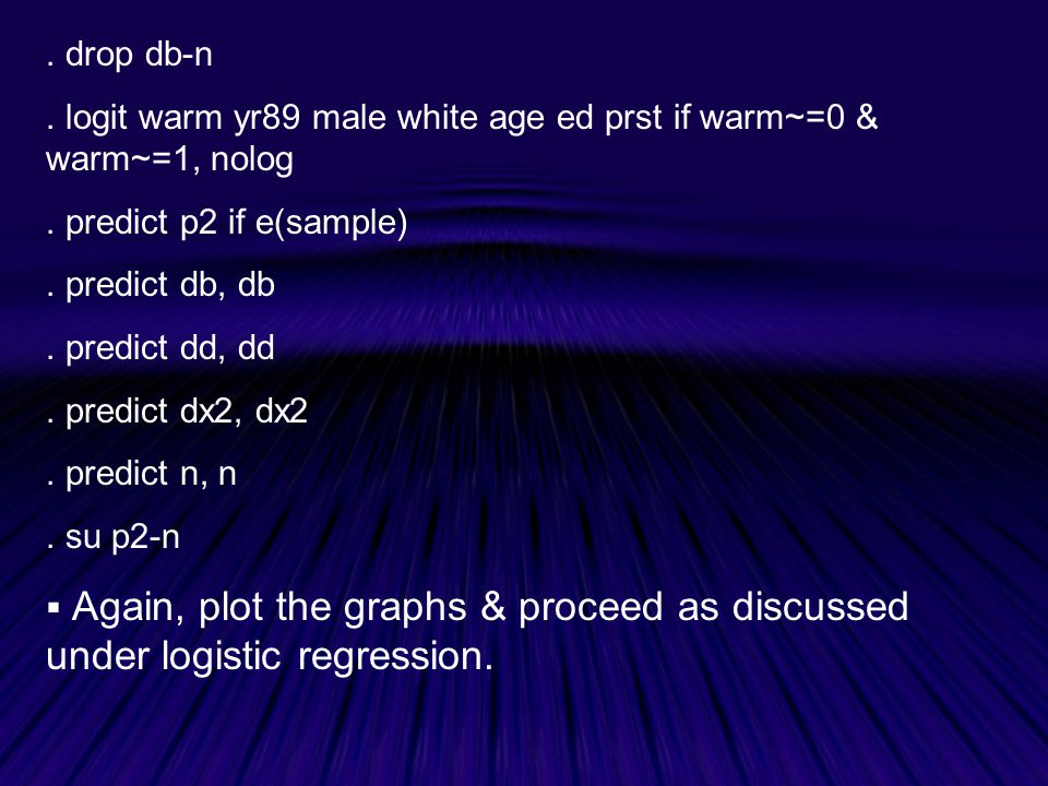 . drop db-n . logit warm yr89 male white age ed prst if warm~=0 & warm~=1, nolog. . predict p2 if e(sample)