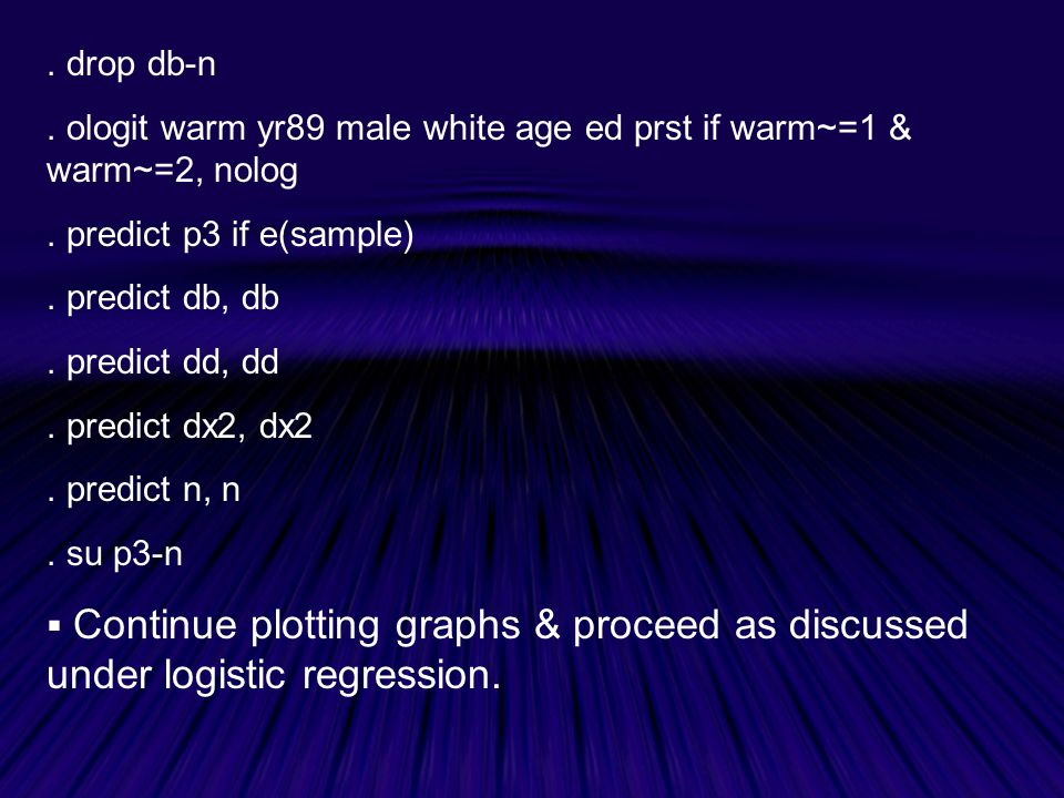. drop db-n . ologit warm yr89 male white age ed prst if warm~=1 & warm~=2, nolog. . predict p3 if e(sample)