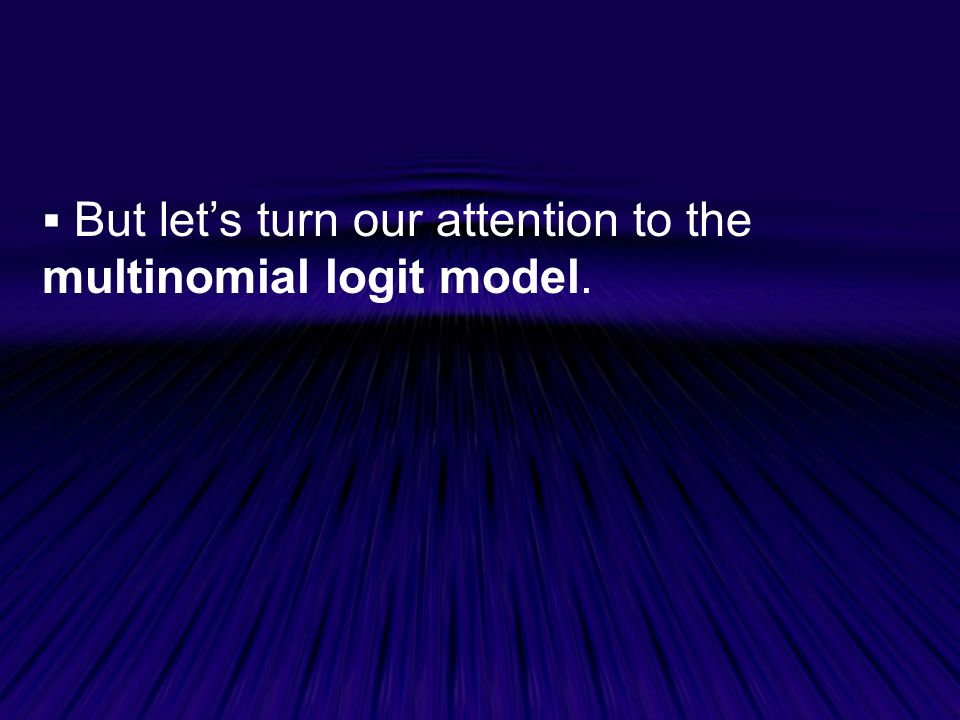 But let's turn our attention to the multinomial logit model.