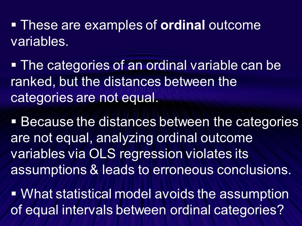 These are examples of ordinal outcome variables.
