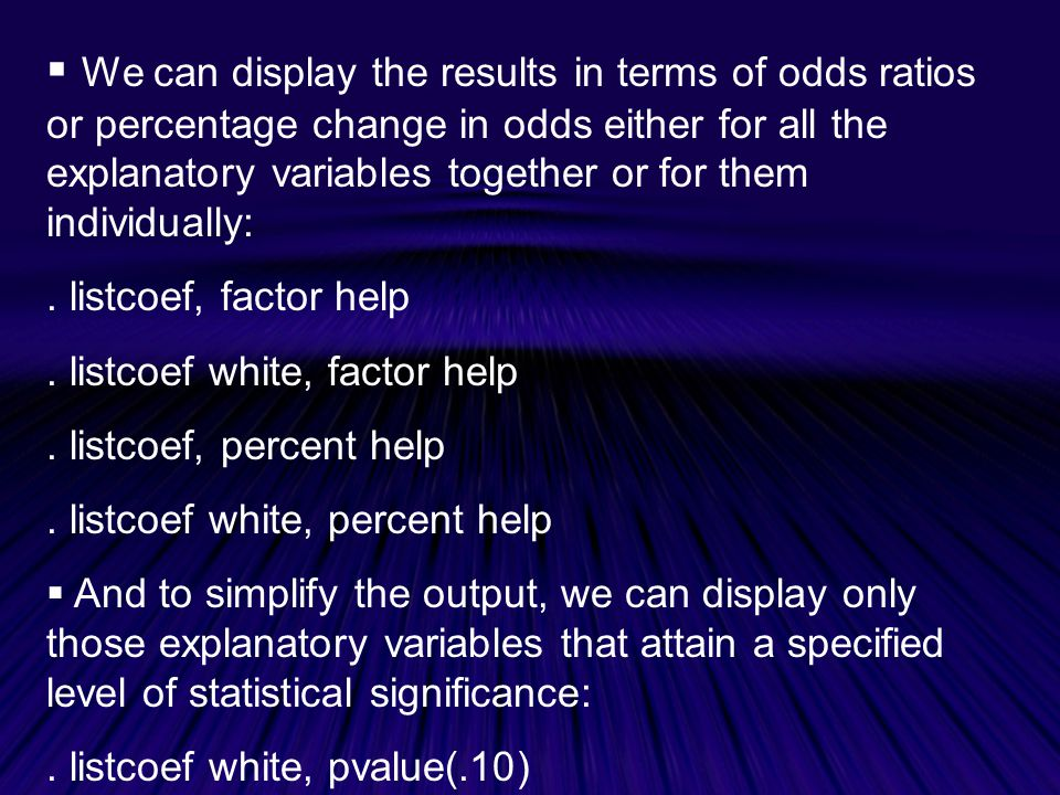 We can display the results in terms of odds ratios or percentage change in odds either for all the explanatory variables together or for them individually: