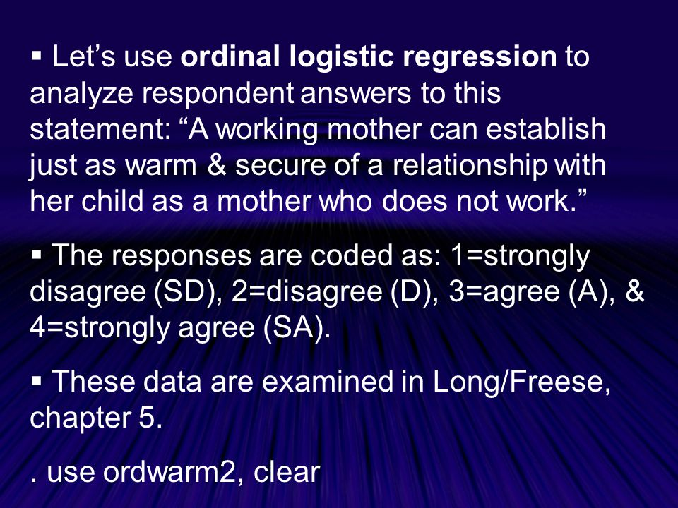 Let's use ordinal logistic regression to analyze respondent answers to this statement: A working mother can establish just as warm & secure of a relationship with her child as a mother who does not work.