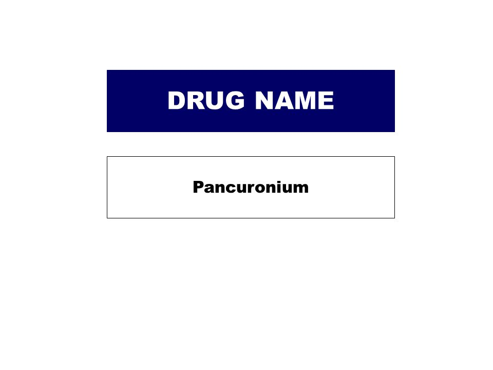 DRUG NAME Pancuronium