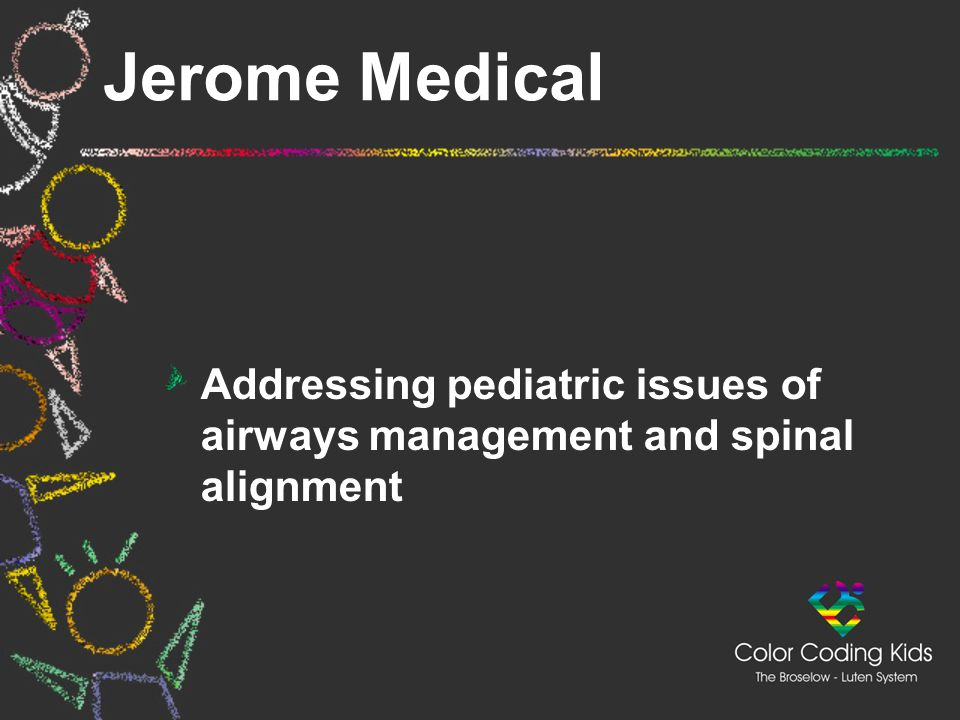 Jerome Medical Addressing pediatric issues of airways management and spinal alignment