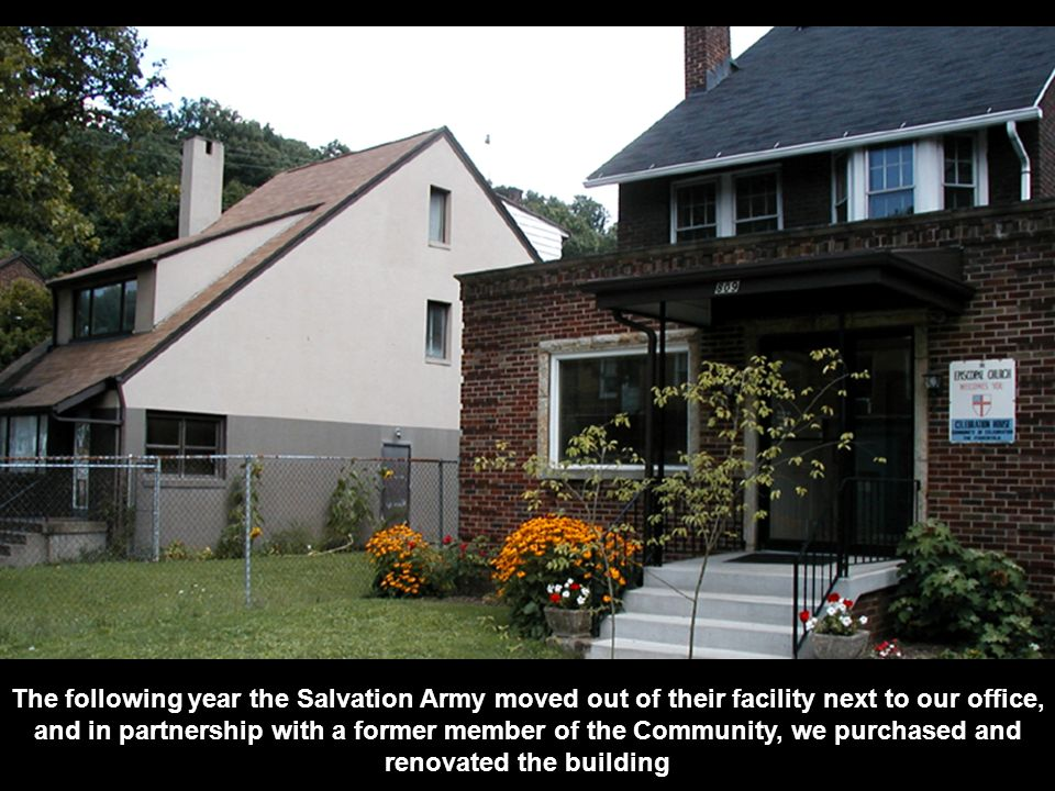 The following year the Salvation Army moved out of their facility next to our office, and in partnership with a former member of the Community, we purchased and renovated the building