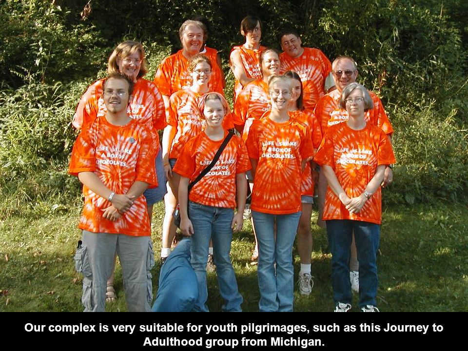 Our complex is very suitable for youth pilgrimages, such as this Journey to Adulthood group from Michigan.