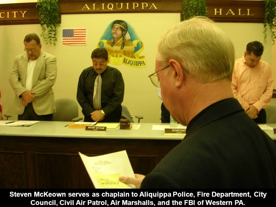 Steven McKeown serves as chaplain to Aliquippa Police, Fire Department, City Council, Civil Air Patrol, Air Marshalls, and the FBI of Western PA.