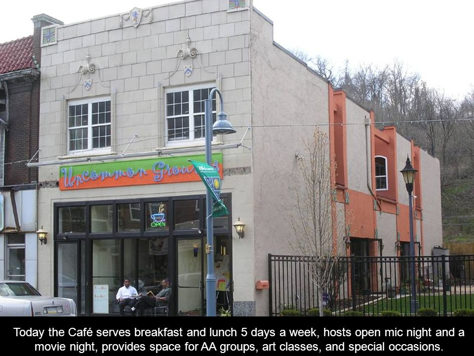 Today the Café serves breakfast and lunch 5 days a week, hosts open mic night and a movie night, provides space for AA groups, art classes, and special occasions.