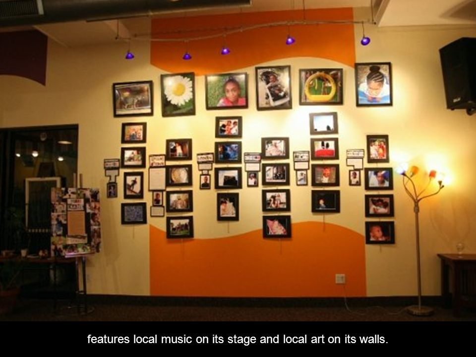 features local music on its stage and local art on its walls.