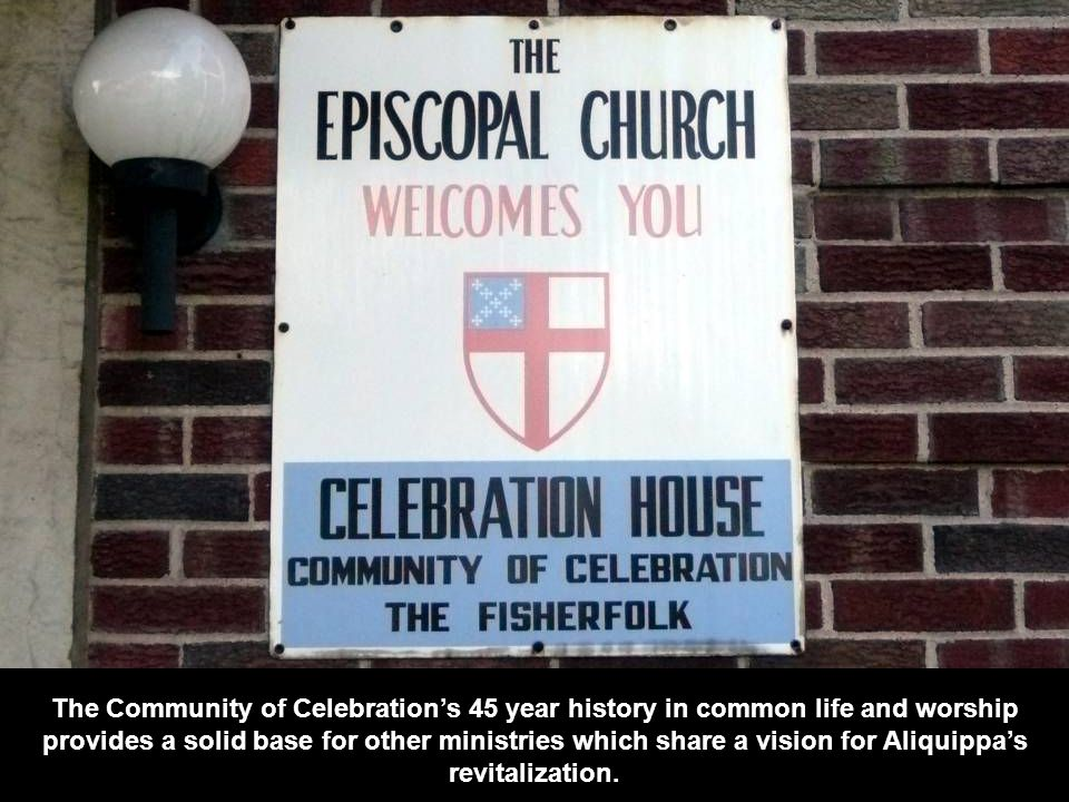 The Community of Celebration's 45 year history in common life and worship provides a solid base for other ministries which share a vision for Aliquippa's revitalization.