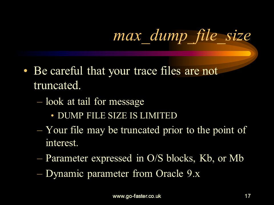 max_dump_file_size Be careful that your trace files are not truncated.