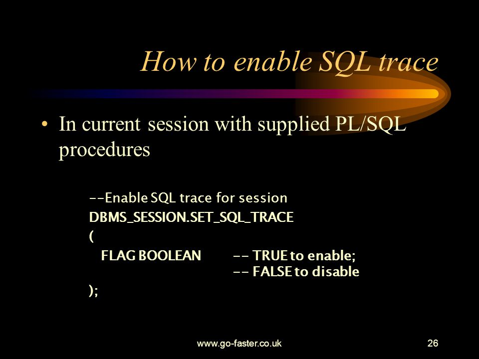 How to enable SQL trace In current session with supplied PL/SQL procedures. --Enable SQL trace for session.