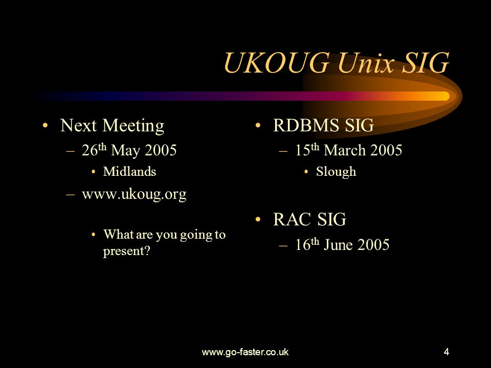 UKOUG Unix SIG Next Meeting RDBMS SIG RAC SIG 26th May 2005