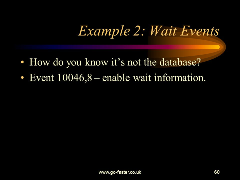 Example 2: Wait Events How do you know it's not the database