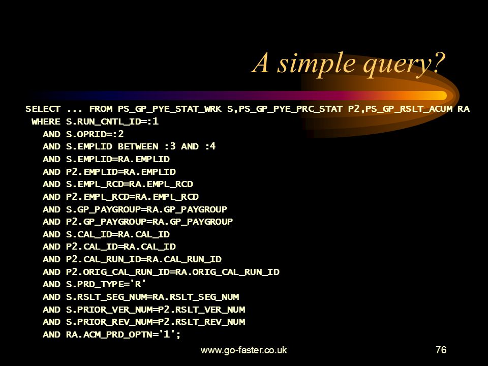 A simple query SELECT ... FROM PS_GP_PYE_STAT_WRK S,PS_GP_PYE_PRC_STAT P2,PS_GP_RSLT_ACUM RA. WHERE S.RUN_CNTL_ID=:1.