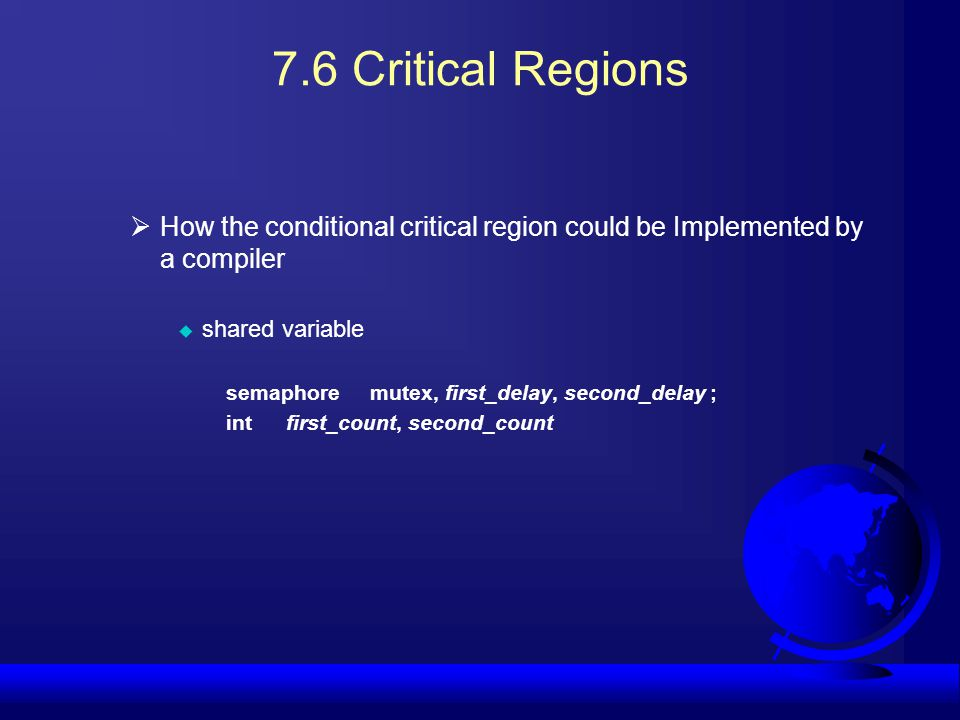 7.6 Critical Regions How the conditional critical region could be Implemented by a compiler. shared variable.