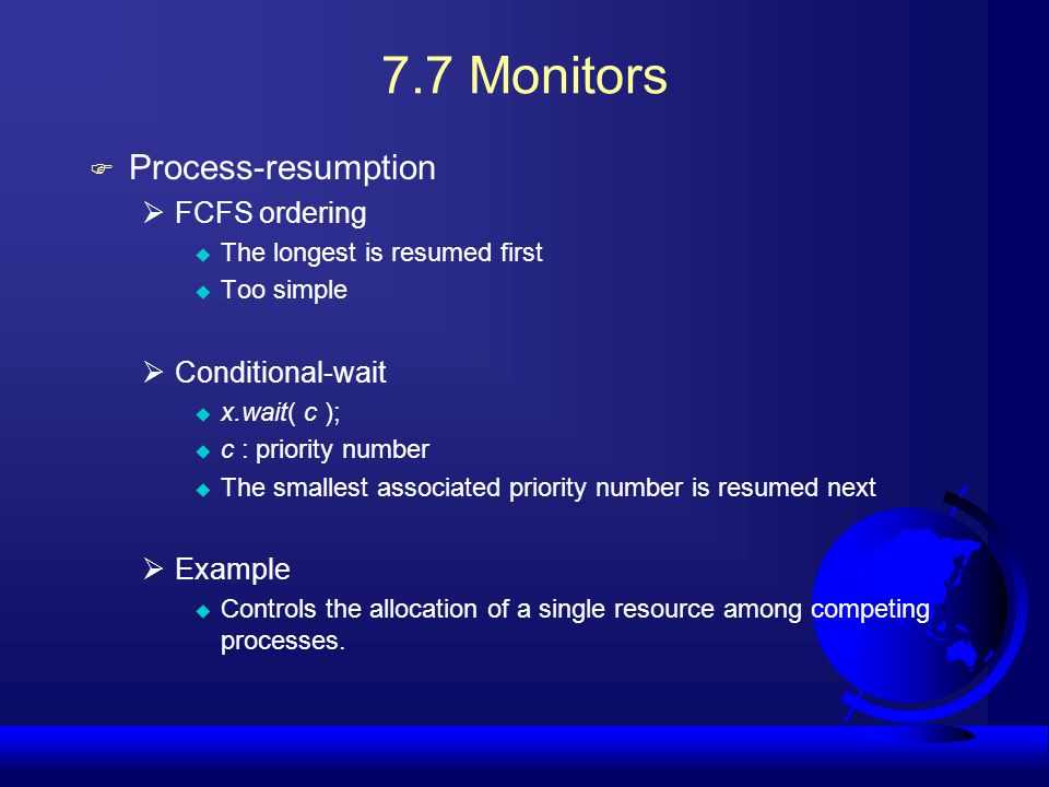 7.7 Monitors Process-resumption FCFS ordering Conditional-wait Example