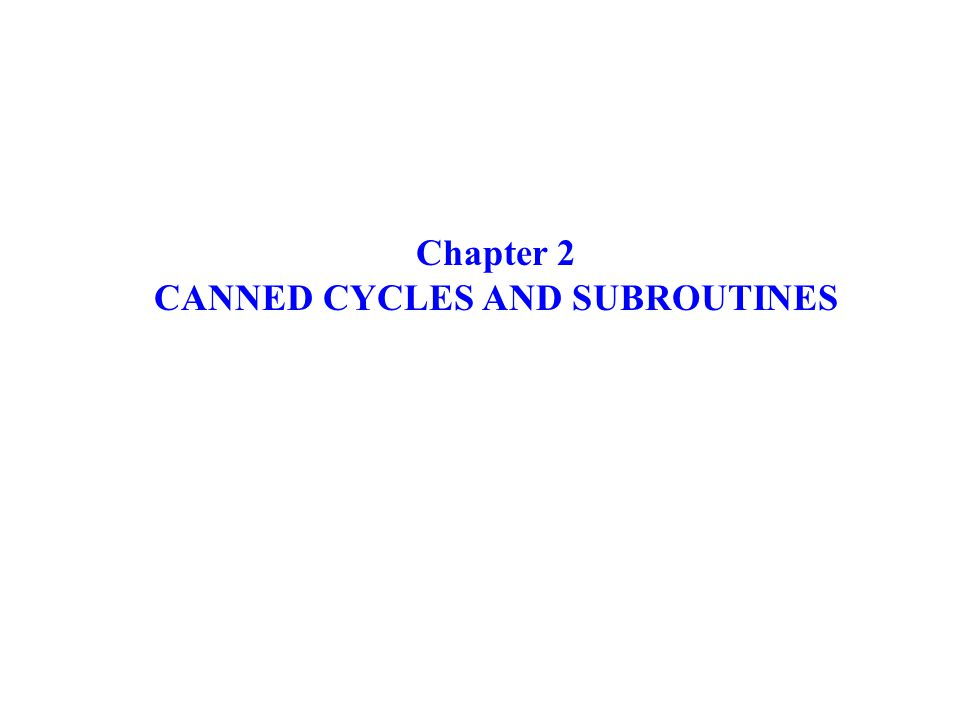 CANNED CYCLES AND SUBROUTINES