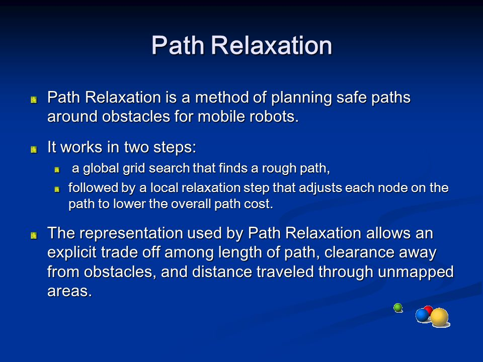 Path Relaxation Path Relaxation is a method of planning safe paths around obstacles for mobile robots.