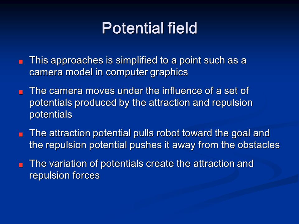 Potential field This approaches is simplified to a point such as a camera model in computer graphics.