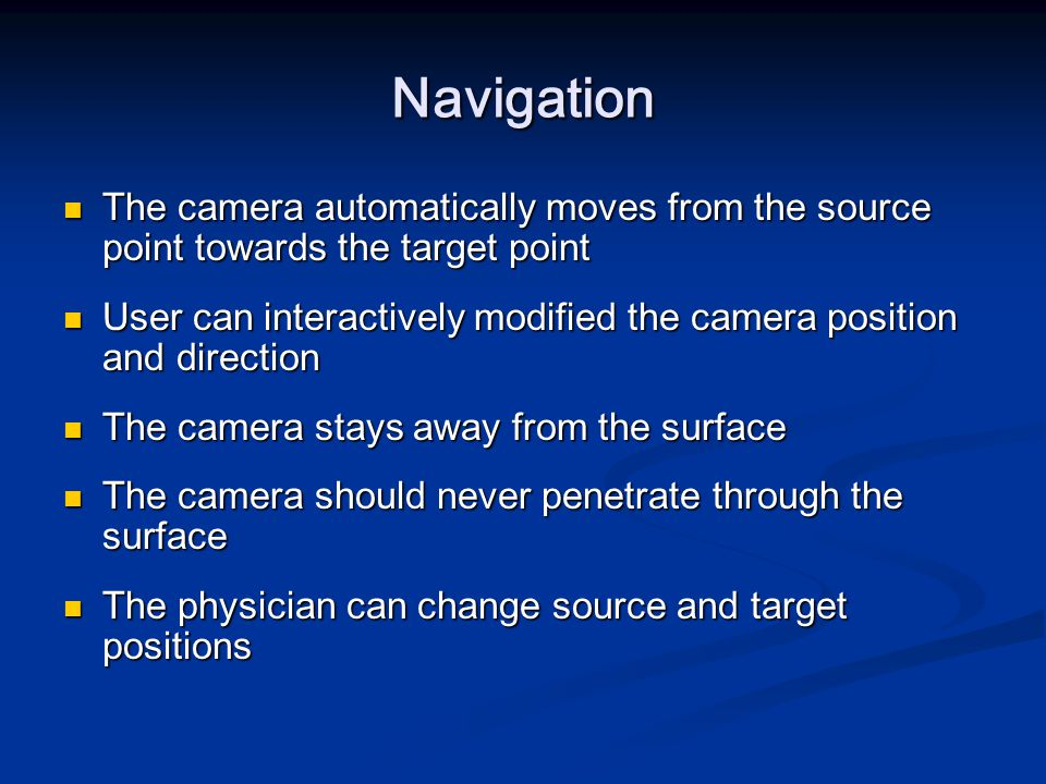 Navigation The camera automatically moves from the source point towards the target point.