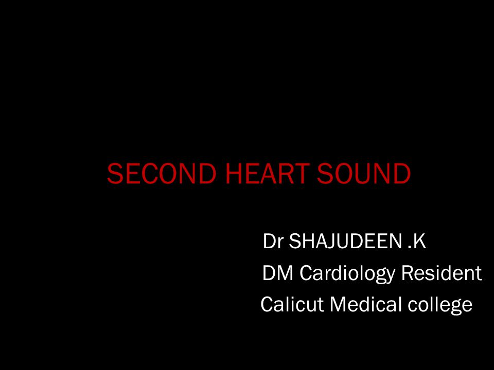 SECOND HEART SOUND Dr SHAJUDEEN .K DM Cardiology Resident