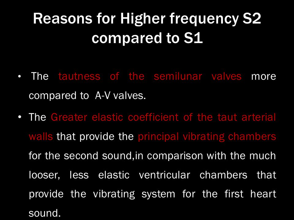 Reasons for Higher frequency S2 compared to S1