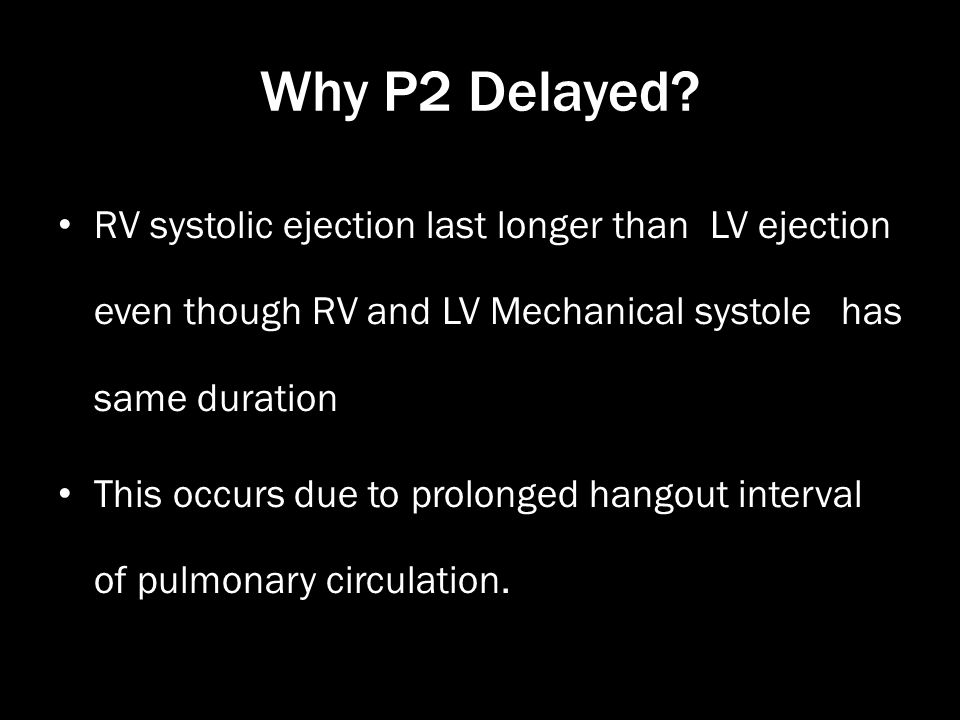 Why P2 Delayed RV systolic ejection last longer than LV ejection even though RV and LV Mechanical systole has same duration.